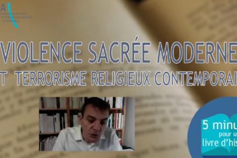 """5 MN POUR UN LIVRE D'HISTOIRE n°4 : """"violence sacrée moderne et terrorisme religieux contemporain"""""""