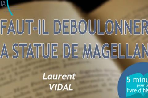 5 MN POUR UN LIVRE D'HISTOIRE n°5 : Faut-il déboulonner la statue de Magellan ?