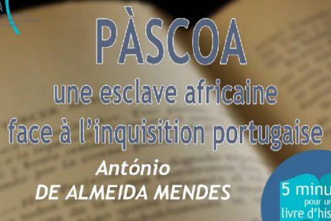 """5 MN POUR UN LIVRE D'HISTOIRE n°9 : """"Páscoa, une esclave africaine face à l'inquisition portugaise"""""""